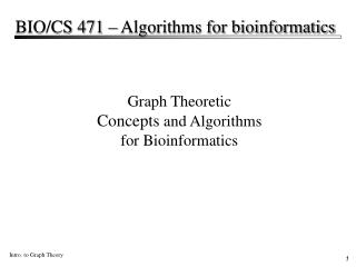 Graph Theoretic  Concepts and Algorithms for Bioinformatics