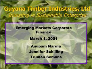Guyana Timber Industries, Ltd Investing in Sustainable Enterprise