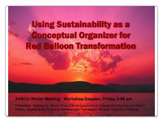 Using Sustainability as a  Conceptual Organizer for  Red Balloon Transformation