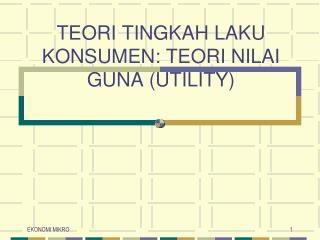TEORI TINGKAH LAKU KONSUMEN: TEORI NILAI GUNA (UTILITY)