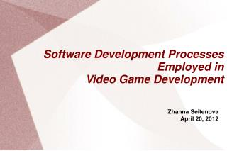 Software Development Processes Employed in  Video Game Development