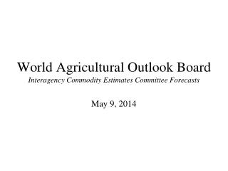 World Agricultural Outlook Board Interagency Commodity Estimates Committee Forecasts