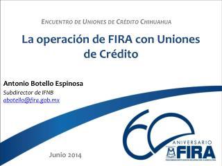 La operaci�n de FIRA con Uniones de Cr�dito