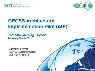 GEOSS Architecture Implementation Pilot (AIP) 15 th  ADC Meeting • Brazil February/March 2011