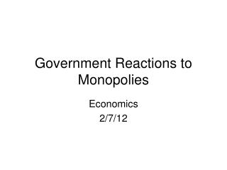 Government Reactions to Monopolies