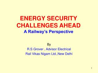 ENERGY SECURITY CHALLENGES AHEAD A Railway's Perspective