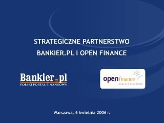 STRATEGICZNE PARTNERSTWO  BANKIER.PL I OPEN FINANCE