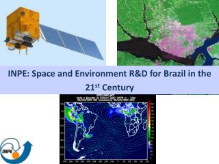 INPE: Space and Environment R&D for Brazil in the 21 st  Century