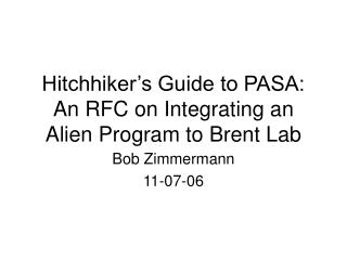 Hitchhiker's Guide to PASA: An RFC on Integrating an Alien Program to Brent Lab