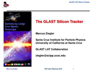 The GLAST Silicon Tracker Marcus Ziegler Santa Cruz Institute for Particle Physics