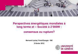 Perspectives énergétiques mondiales à long terme et «Société à 2'000W :  consensus ou rupture?