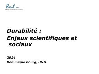 Durabilité :  Enjeux scientifiques et sociaux 2014 Dominique Bourg, UNIL