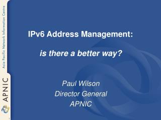 IPv6 Address Management:  is there a better way?