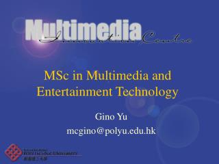 MSc in Multimedia and Entertainment Technology