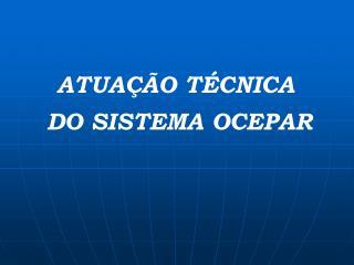 ATUAÇÃO TÉCNICA  DO SISTEMA OCEPAR