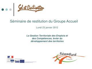 Séminaire de restitution du Groupe Accueil Lundi 23 janvier 2012