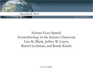 Science Goes Spatial:  Geotechnology in the Science Classroom Lisa M. Blank, Jeffrey W. Crews,