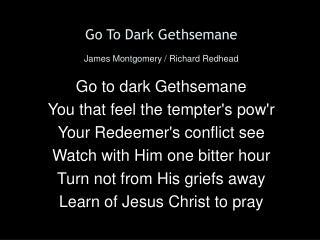 Go To Dark Gethsemane James Montgomery / Richard Redhead