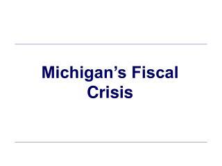 Michigan s Fiscal Crisis