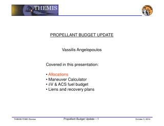 PROPELLANT BUDGET UPDATE Vassilis Angelopoulos Covered in this presentation: Allocations
