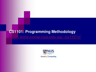 CS1101: Programming Methodology comp.nus.sg/~cs1101x/