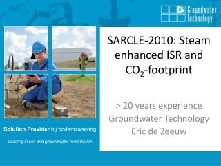 SARCLE-2010: Steam enhanced ISR and CO 2 -footprint