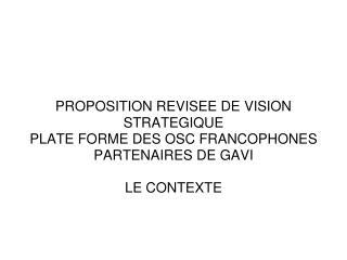 PROPOSITION REVISEE DE VISION STRATEGIQUE PLATE FORME DES OSC FRANCOPHONES PARTENAIRES DE GAVI