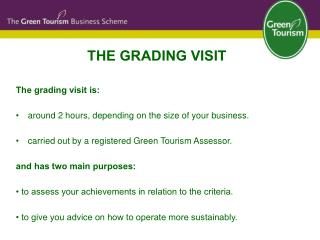 THE GRADING VISIT The grading visit is: around 2 hours, depending on the size of your business.