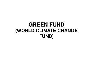 GREEN FUND  (WORLD CLIMATE CHANGE FUND)
