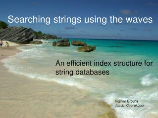 Searching strings using the waves