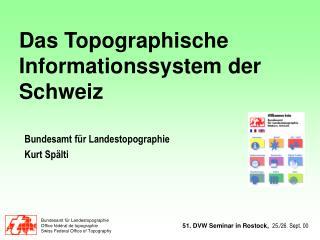 Das Topographische Informationssystem der Schweiz