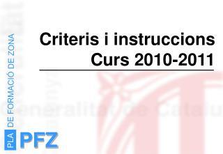 Criteris i instruccions         Curs 2010-2011
