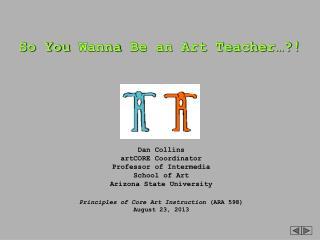 So You  Wanna  Be an Art Teacher…?!