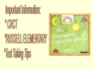 Important  Information: * CRCT *RUSSELL ELEMENTARY  *Test Taking Tips