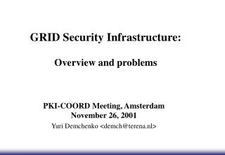 GRID Security Infrastructure:  Overview and problems