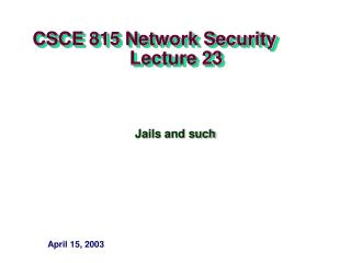CSCE 815 Network Security                     Lecture 23