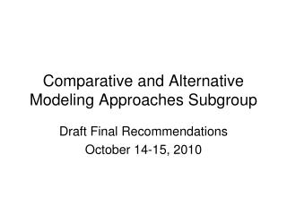 Comparative and Alternative Modeling Approaches Subgroup