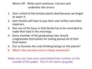 Warm-UP:  Write each sentence. Correct and underline the errors: