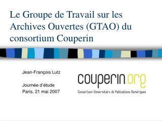 Le Groupe de Travail sur les Archives Ouvertes (GTAO) du consortium Couperin
