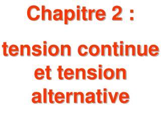 Chapitre 2 :  tension continue et tension alternative