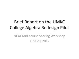 Brief Report on the UMKC College Algebra Redesign Pilot