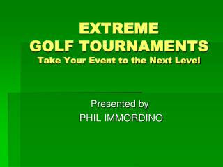 EXTREME  GOLF TOURNAMENTS  Take Your Event to the Next Level
