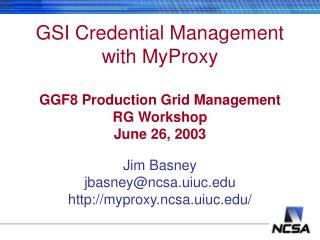 GSI Credential Management with MyProxy GGF8 Production Grid Management RG Workshop June 26, 2003