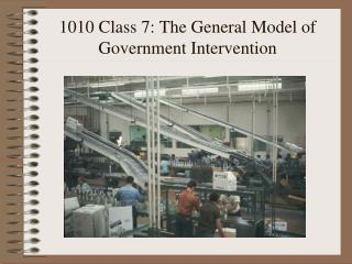 1010 Class 7: The General Model of Government Intervention