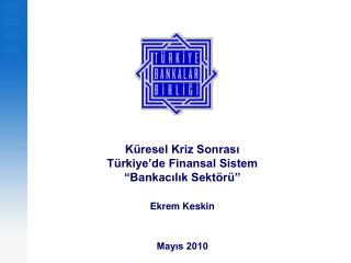K�resel Kriz Sonras?  T�rkiye�de Finansal Sistem �Bankac?l?k Sekt�r� Ekrem Keskin May?s 2010