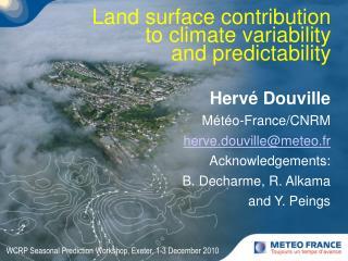 Hervé Douville Météo-France/CNRM herve.douville@meteo.fr Acknowledgements: B. Decharme, R. Alkama