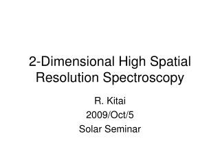 2-Dimensional High Spatial Resolution Spectroscopy