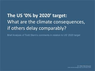 The US '0% by 2020' target:  What are the climate consequences, if others delay comparably?