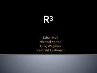Ethan Hall Michael  Kelton Greg  Wegman Vashisht Lakhmani