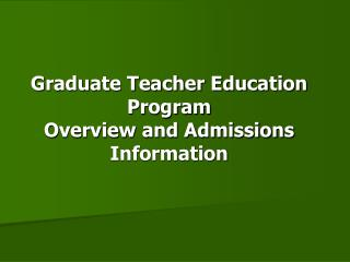 Graduate Teacher Education Program  Overview and Admissions Information